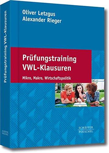 Prüfungstraining VWL-Klausuren: Mikro, Makro, Wirtschaftspolitik