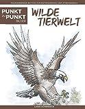 Wilde Tierwelt - Punkt zu Punkt Bilder: Faszinierende Motive zur Entspannung und Stressabbau - Malbuch für Erwachsene (Relax mit Punkt-zu-Punkt)