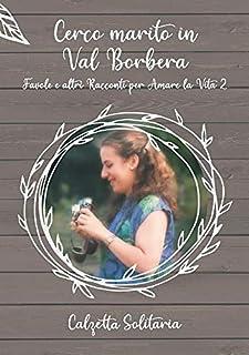 Cerco marito in Val Borbera: Favole e altri racconti per amare la vita 2