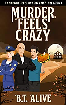 Murder Feels Crazy: A Super Funny Psychic Detective Mystery With Heart (Empath Detective Mysteries Book 3) by [B.T. Alive, Bill Alive]