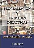 Programación y Unidades Didácticas Economía 4º ESO: OPOSICIONES SECUNDARIA