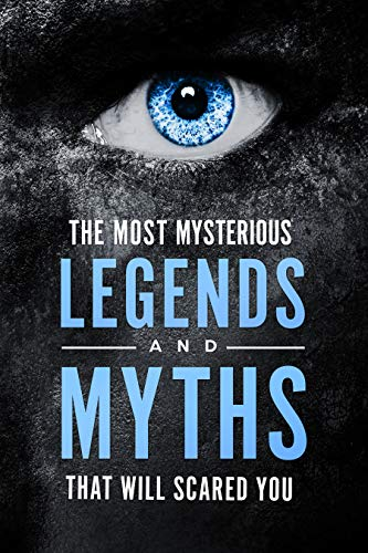 Book: The most mysterious Legends and Myths That Will scared you by Romanio Taylor
