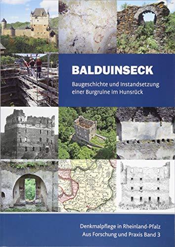 Balduinseck: Baugeschichte und Instandsetzung einer Burgruine im Hunsrück (Denkmalpflege in Rheinland-Pfalz / Aus Forschung und Praxis)