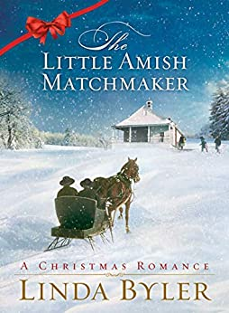 Little Amish Matchmaker: A Christmas Romance by [Linda Byler]