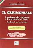 Il cerimoniale. Il cerimoniale moderno e il protocollo di Stato. Regole scritte e non scritte