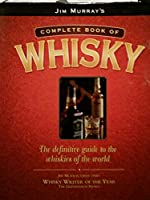 Jim Murray's Complete Book of Whisky: The Definitive Guide to the Whiskies of the World 1862000166 Book Cover