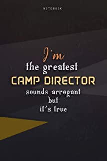 Lined Notebook Journal I'm The Greatest Camp Director Sounds Arrogant But It's True: Homeschool, Business, Paycheck Budge...