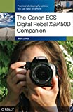 The Canon EOS Digital Rebel XSi/450D Companion: Learning How to Take Pictures You Love With the Camera You Have