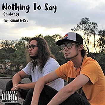 Nothing To Say (feat. Official B-Rob)