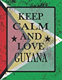 Keep Calm And Love Guyana: Funny Guyanese Notebook   Journal   Diary Guyanese Heritage Gift, 110 Lined pages , high-Quality Cover (8.5 x 11) Inches