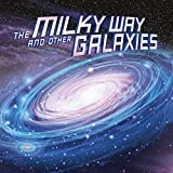 The Milky Way and Other Galaxies (Our Place in the Universe)