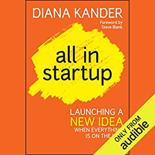 All In Startup     Launching a New Idea When Everything Is on the Line              By:                                                                                                                                 Diana Kander                               Narrated by:                                                                                                                                 Lauren Fortgang                      Length: 7 hrs and 40 mins     213 ratings     Overall 4.7