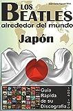 Los Beatles - Japón - Guía Rápida De Su Discografía: Discografía A Todo Color (1964-1970) (Los Beatles Alrededor Del Mundo nº 4)