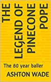 The Legend of Pinecone Pope: The 80 year baller (English Edition)