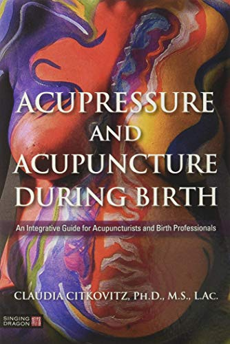 Compare Textbook Prices for Acupressure and Acupuncture during Birth 1 Edition ISBN 9781848193581 by Citkovitz, Claudia