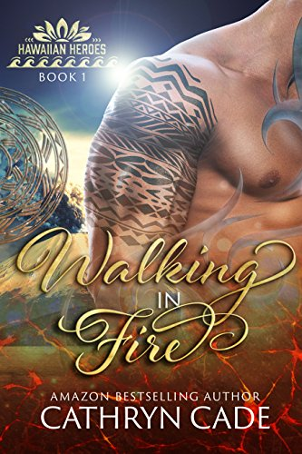 Walking in Fire (Hawaiian Heroes Book 1) by [Cathryn Cade]