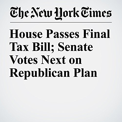 House Passes Final Tax Bill; Senate Votes Next on Republican Plan copertina