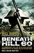 Beneath Hill 60: The Extraordinary True Story of the Secret War Being Waged Beneath the Trenches of the Western Front