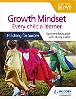 Growth Mindset for the IB Pyp: Every Child a Learner (Teaching for Success)