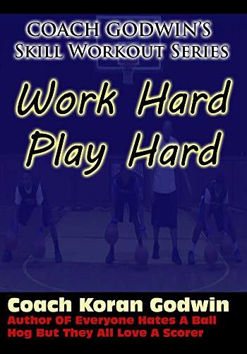 Basketball Skill Training: Work Hard, Play Hard