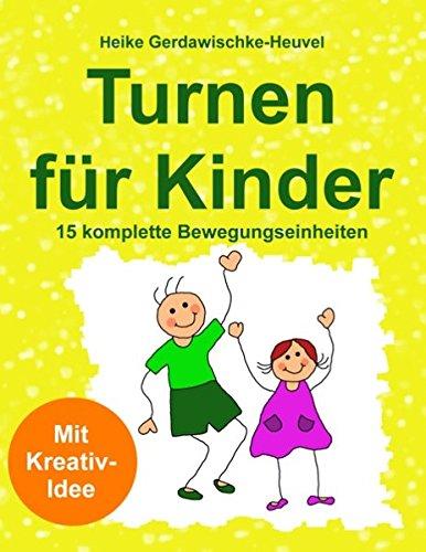 Turnen für Kinder: 15 komplette Bewegungseinheiten: Mit Kreativ-Idee