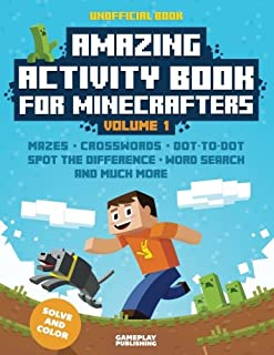 Amazing Activity Book For Minecrafters: Puzzles, Mazes, Dot-To-Dot, Spot The Difference, Crosswords, Maths, Word Search And More (Unofficial Book) (Volume 1)