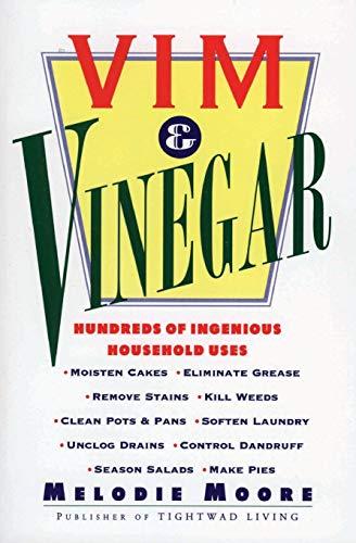 Vim & Vinegar: Moisten Cakes, Eliminate Grease, Remove Stains, Kill Weeds, Clean Pots & Pans, Soften Laundry, Unclog Drains, Control Dandruff, Season Salads
