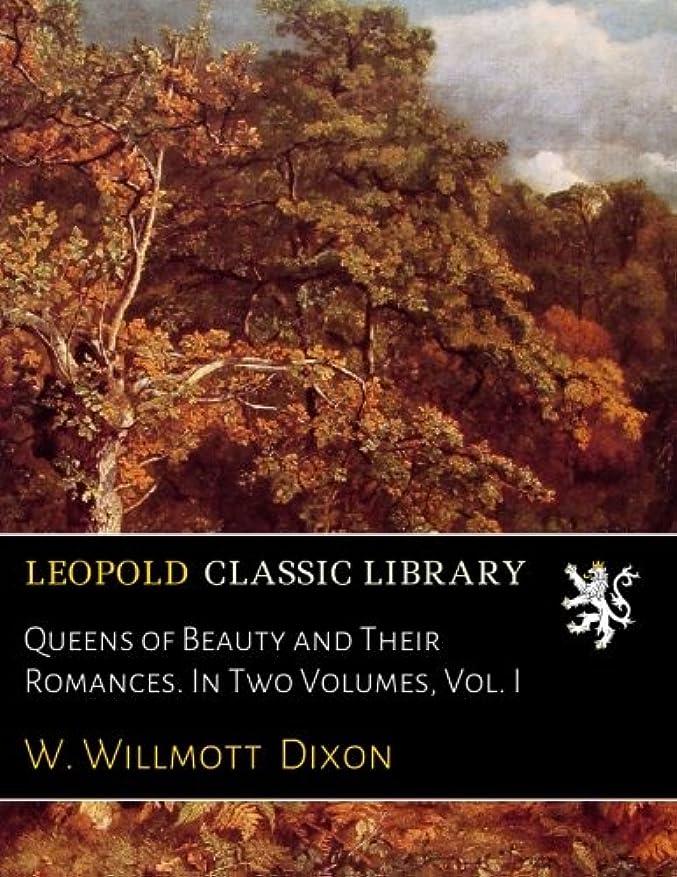 上回る保証する実装するQueens of Beauty and Their Romances. In Two Volumes, Vol. I