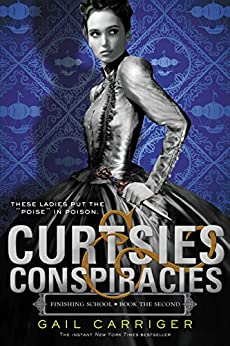 Curtsies & Conspiracies (Finishing School Series Book 2) by [Gail Carriger]