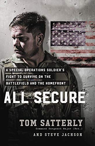 All Secure: A Special Operations Soldier's Fight to Survive on the Battlefield and the Homefront by [Tom Satterly, Steve Jackson]