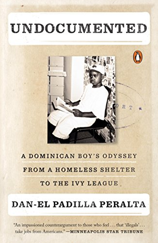 Undocumented: A Dominican Boy's Odyssey from a Homeless Shelter to the Ivy League by [Dan-el Padilla Peralta]