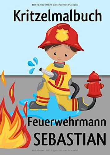 Kritzelmalbuch Feuerwehrmann SEBASTIAN: Feuerwehr: Personalisiertes DIN A4-Malbuch mit Blankoseiten zum Kritzeln und Malen für Kinder ab 2 Jahren. In ... können die Bilder nicht verloren gehen.