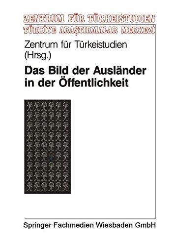 Das Bild der Ausländer in der Öffentlichkeit: Eine Theoretische Und Empirische Analyse Zur Fremdenfeindlichkeit (Studien Und Arbeiten Des Zentrums Für Türkeistudien) (German Edition) (1995-01-30)