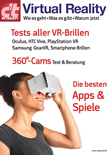 c\'t wissen Virtual Reality (2016): Die besten Apps und Spiele, Tests aller VR-Brillen (u.a. Oculus Rift, HTC Vive und Playstation VR), Test 360°-Kameras