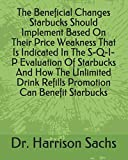 The Beneficial Changes Starbucks Should Implement Based On Their Price Weakness That Is Indicated In The S-Q-I-P Evaluation Of Starbucks And How The ... Drink Refills Promotion Can Benefit Starbucks