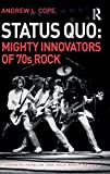 Status Quo: Mighty Innovators of 70s Rock (Ashgate Popular and Folk Music Series) - Andrew L. Cope