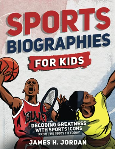 Sports Biographies for Kids: Decoding Greatness With The Greatest Players from the 1960s to Today (Biographies of Greatest Players of All Time for Kids Ages 8-12)