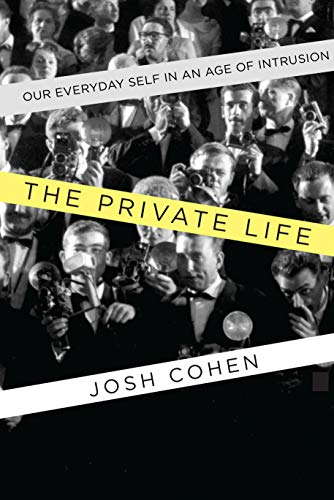 Image of The Private Life: Our Everyday Self in an Age of Intrusion