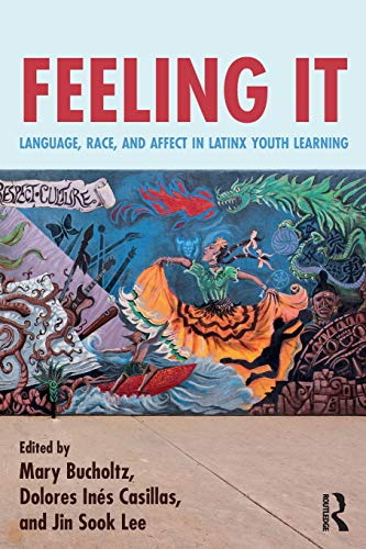 Feeling It: Language, Race, and Affect in Latinx Youth Learning