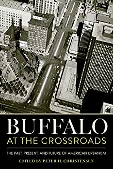 Buffalo at the Crossroads  The Past Present and Future of American Urbanism