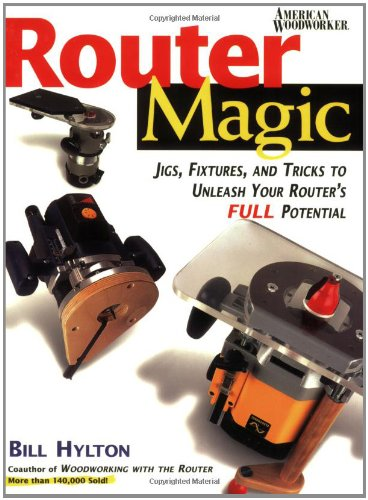 Router Magic: Jigs, Fixtures, and Tricks to Unleash Your Router