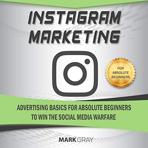 Instagram Marketing: Advertising Basics for Absolute Beginners to Win the Social Media Warfare audiobook cover art