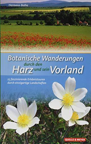 Botanische Wanderungen durch den Harz und sein Vorland: 23 faszinierende Erlebnistouren durch einzigartige Landschaften