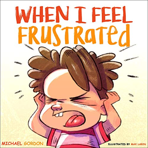 When I Feel Frustrated: Children's Book About Anger & Frustration Management, Children Books Ages 3 - 5, Kids, Preschool ...