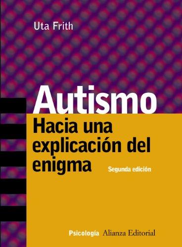 Autismo: Hacia una explicación del enigma (Alianza Ensayo) (Spanish Edition)