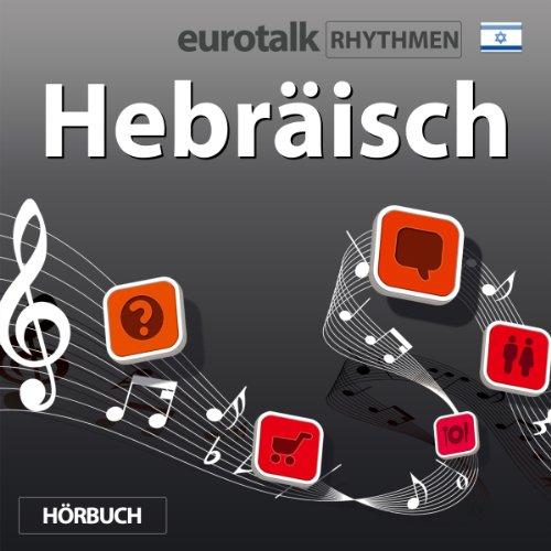 EuroTalk Rhythmen Hebräisch                   Autor:                                                                                                                                 EuroTalk Ltd                               Sprecher:                                                                                                                                 Fleur Poad                      Spieldauer: 57 Min.     Noch nicht bewertet     Gesamt 0,0