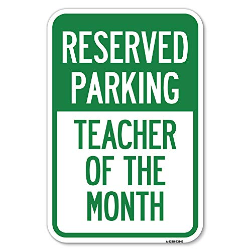 """Reserved Parking - Teacher of The Month   12"""" X 18"""" Heavy-Gauge Aluminum Rust Proof Parking Sign   Protect Your Business & Municipality   Made in The USA"""