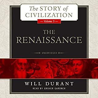 The Renaissance     A History of Civilization in Italy from 1304 - 1576 AD, The Story of Civilization, Volume 5              Written by:                                                                                                                                 Will Durant                               Narrated by:                                                                                                                                 Grover Gardner                      Length: 37 hrs and 9 mins     9 ratings     Overall 5.0