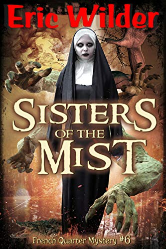 Sisters of the Mist: A Wyatt Thomas New Orleans paranormal investigation (Wyatt Thomas mystery Book 6) (French Quarter Mystery)