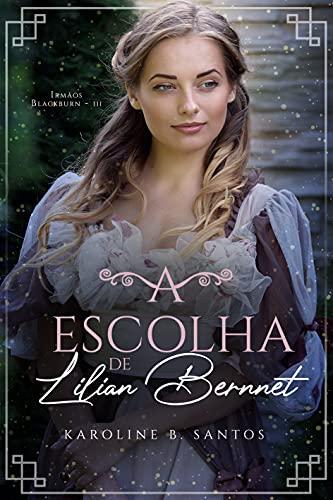A Escolha de Lilian Bernnet (Irmãos Blackburn Livro 3)